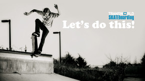 Transworld SKATEboarding: Let's Do This